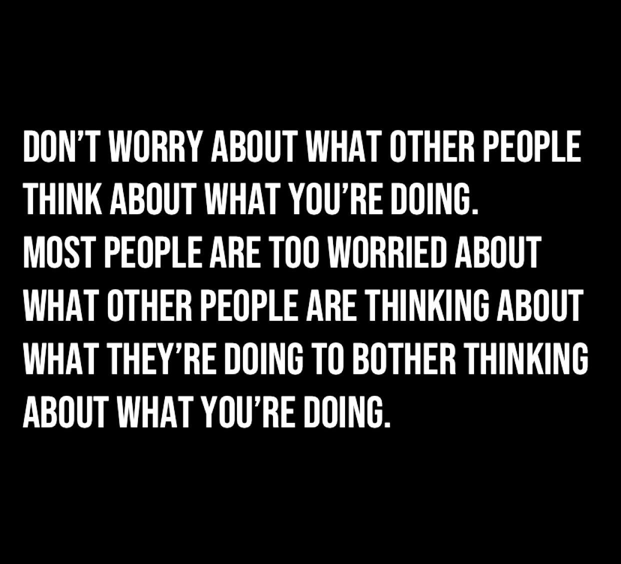 [image] here's a good reason not to worry about what anyone is thinking about you.