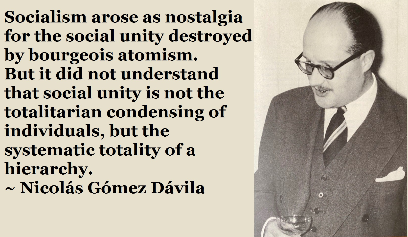 """Socialism arose as nostalgia for the social unity destroyed by bourgeois atomism…"" ~Nicolás Gómez Dávila [OC] [1650×951]"