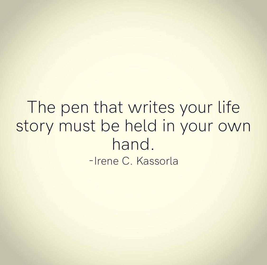 [Image] The pen that writes your life story must be held in your own hand. – Irene C. Kassorla