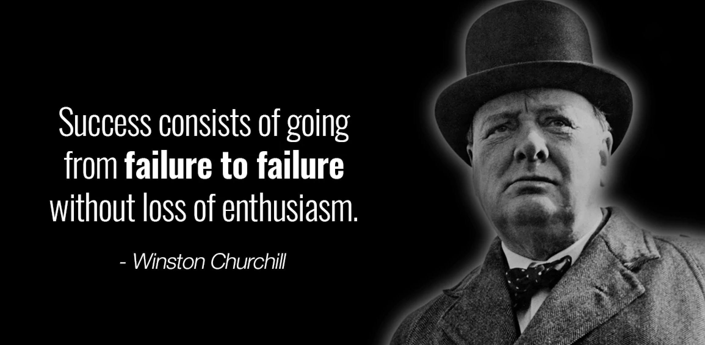 "Success consists of going from failure to failure "" without loss of enthusiasm. - https://inspirational.ly"