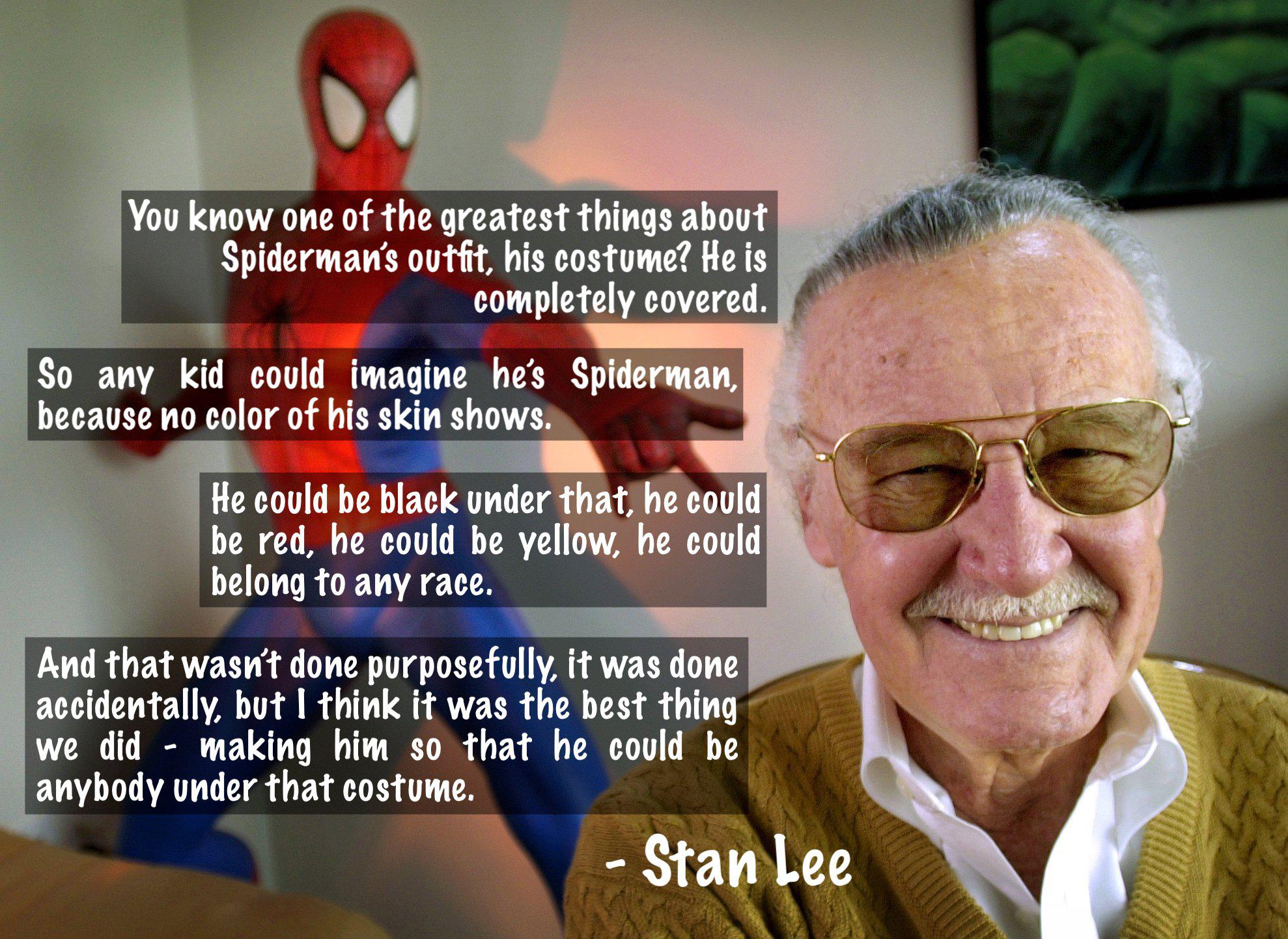 """You know one of the greatest things about Spiderman's outfit? He is completely covered, so any kid could imagine he's Spiderman."" – Stan Lee [1978×1442]"