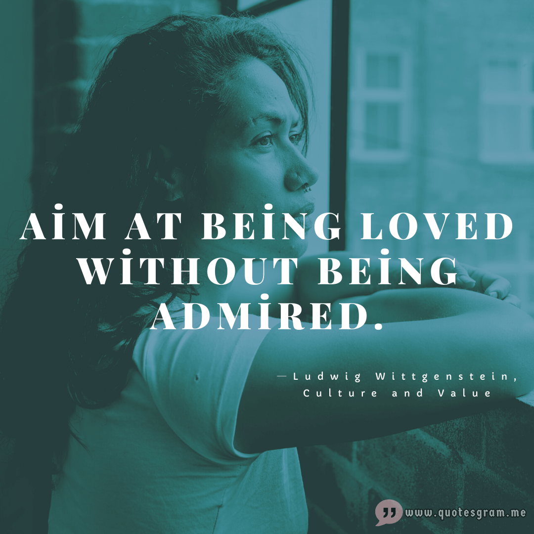 Aim at being loved without being admired. ─Ludwig Wittgenstein[1080×1080]