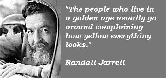 """The people who live in a golden age usually go around complaining how yellow everything looks."" ~Randall Jarrell [OC] [542×255]"