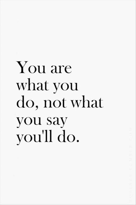 You aro What. you do, not what. you say you'll do. https://inspirational.ly