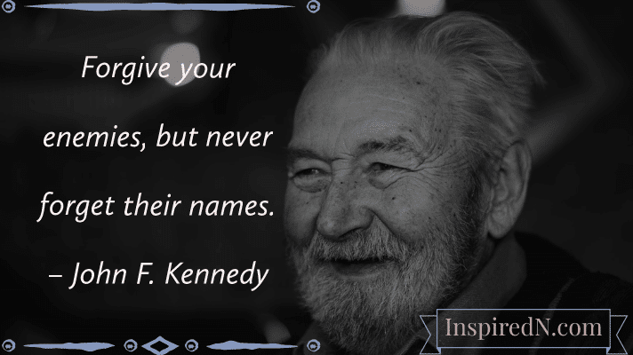 Forgive your enemies, but never forget their names. – John F. Kennedy [712X400]