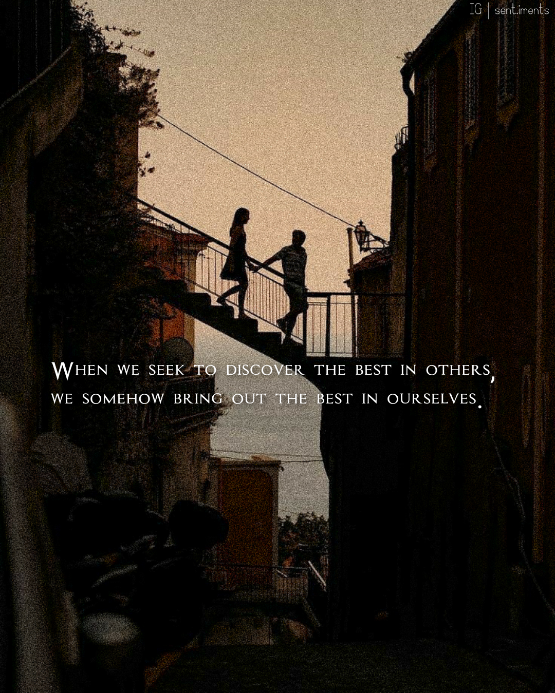 """When we seek to discover the best in others, we somehow bring out the best in ourselves."" by William Arthur Ward [1080 X 1350]"