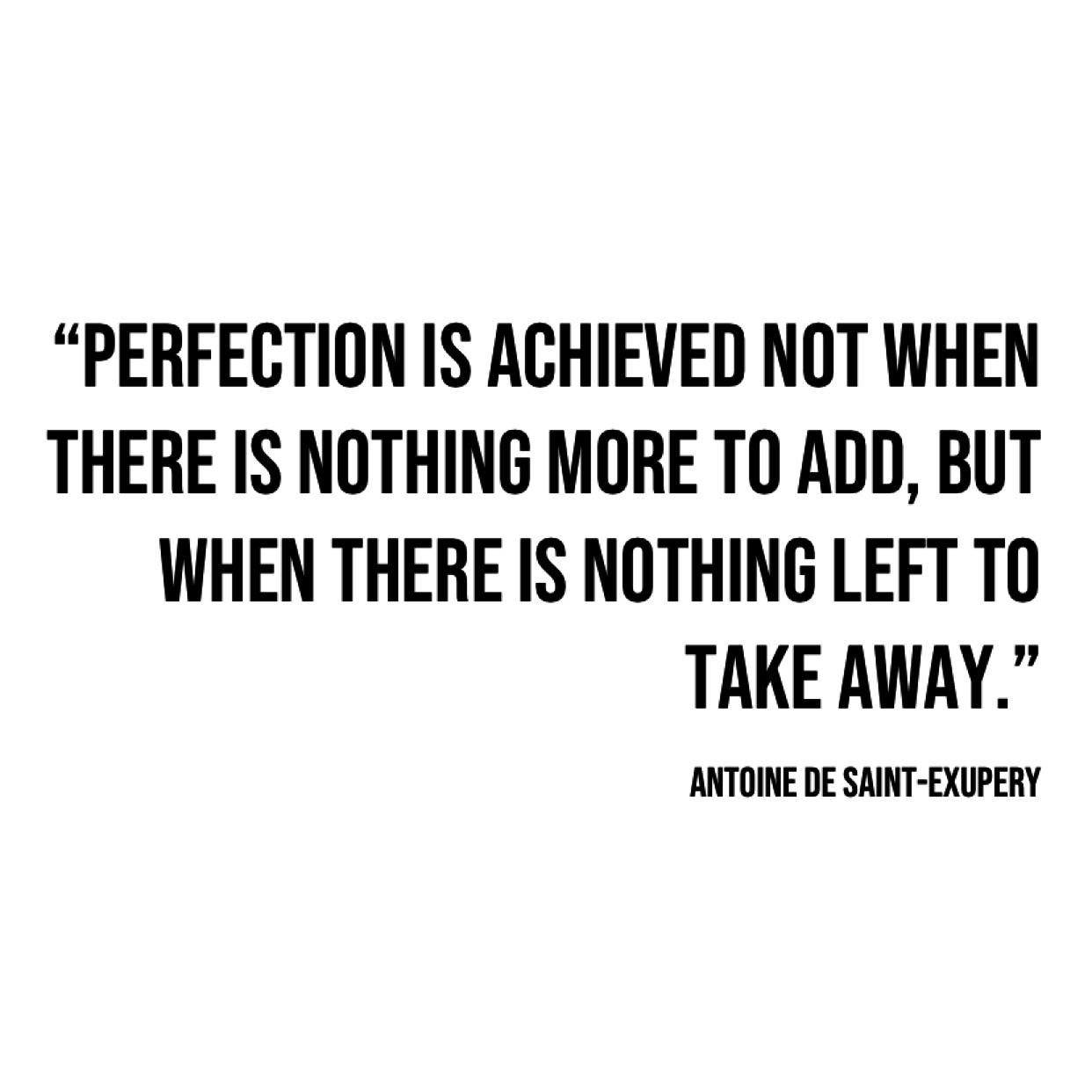"""Perfection is achieved not when there is nothing more to add, but when there is nothing left to take away."" [1242×1242]"