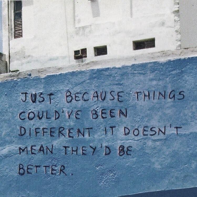 [Image] Be grateful. Just because things could've been different, it doesn't mean they'd be better.