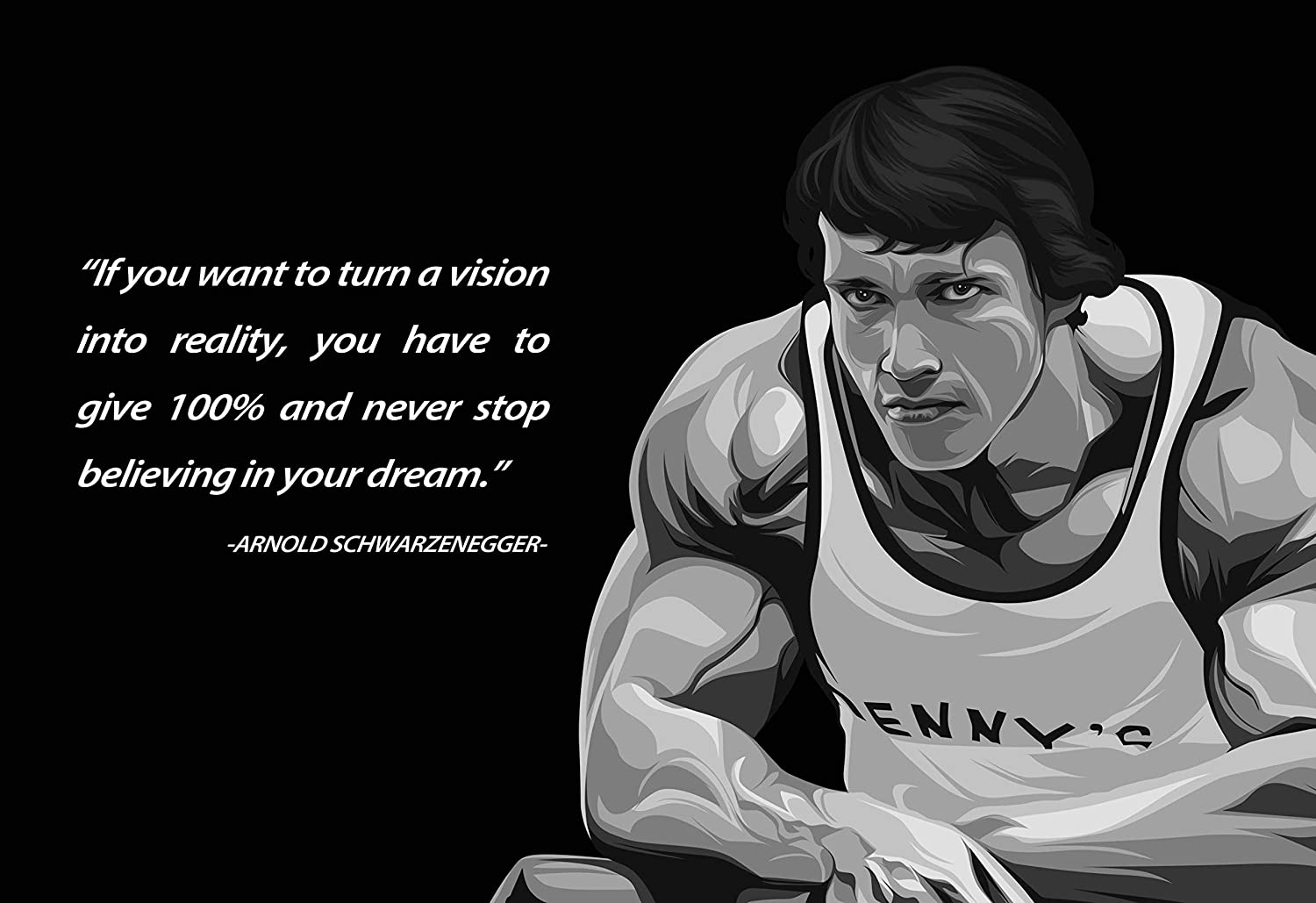 """If you want to turn a vision into reality, you have to give 100% and never stop believing in your dream."" -Arnold Schwarzenegger [1500×1029]"