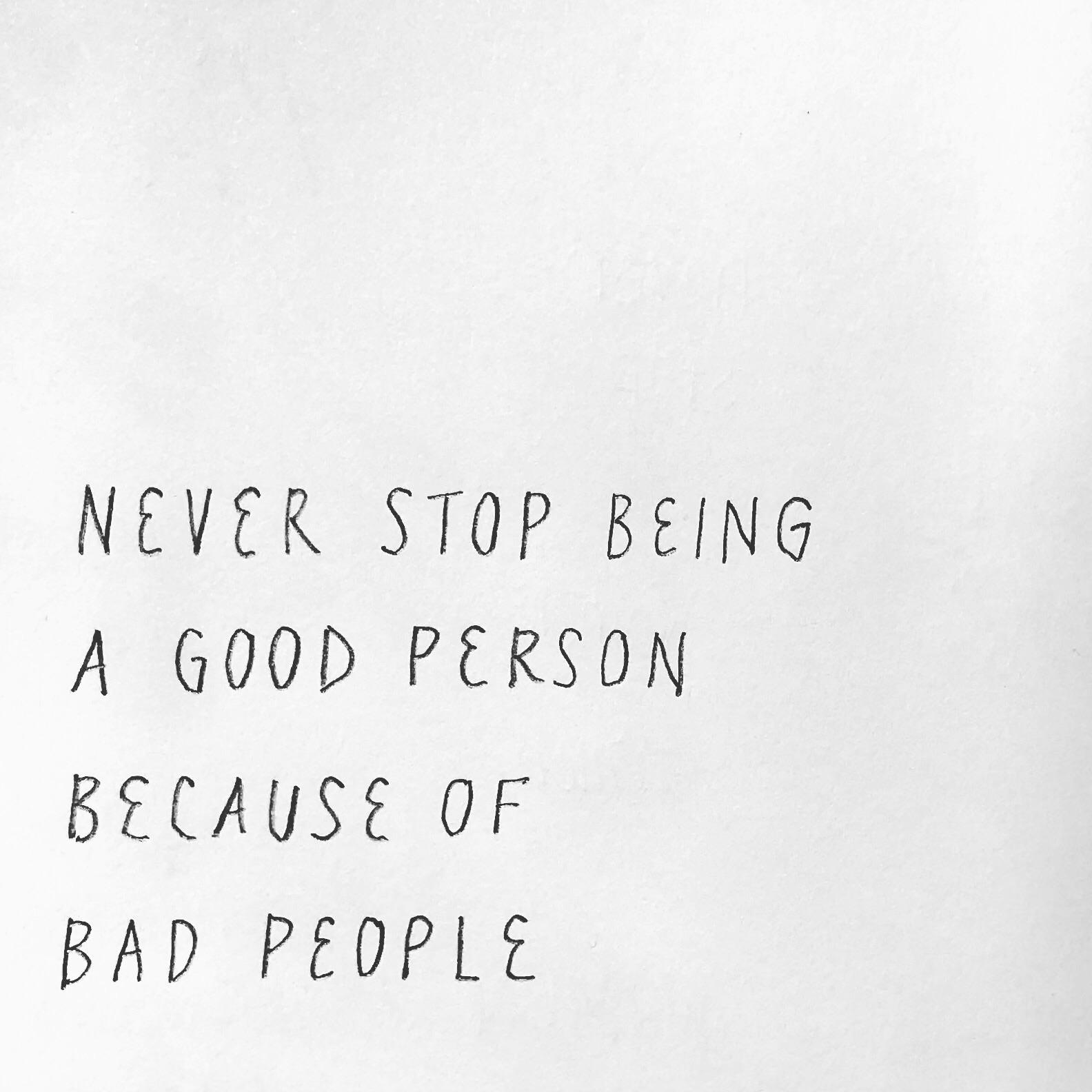 [Image] Never stop being a good person because of bad people