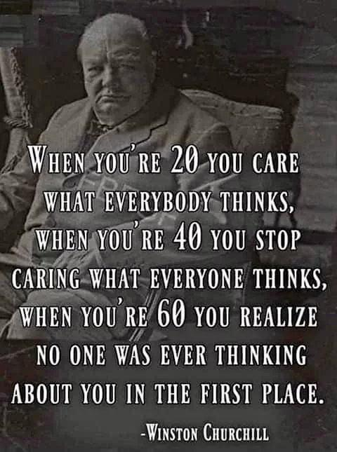 When you're 20 you care what everybody thinks. ~Winston Churchill [480 X 645]
