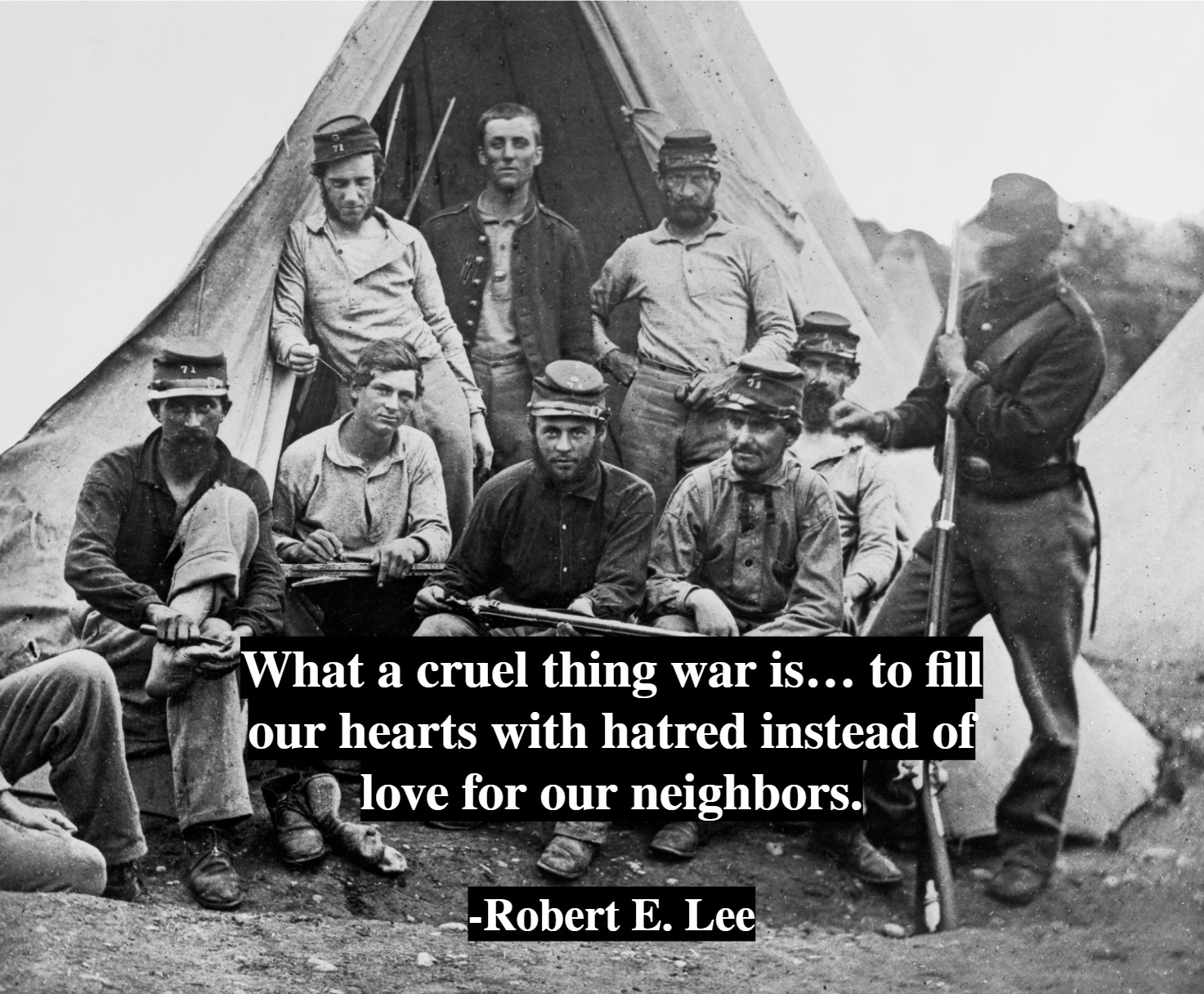 """What a cruel thing war is… to fill our hearts with hatred instead of love for our neighbors."" -Robert E. Lee [1473×1216]"