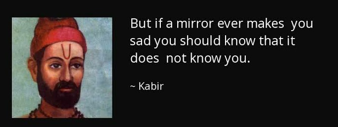 """But if a mirror ever makes you sad you should know that it does not know you"",Kabir was a free soul that existed in India in 15th century [685×257]"