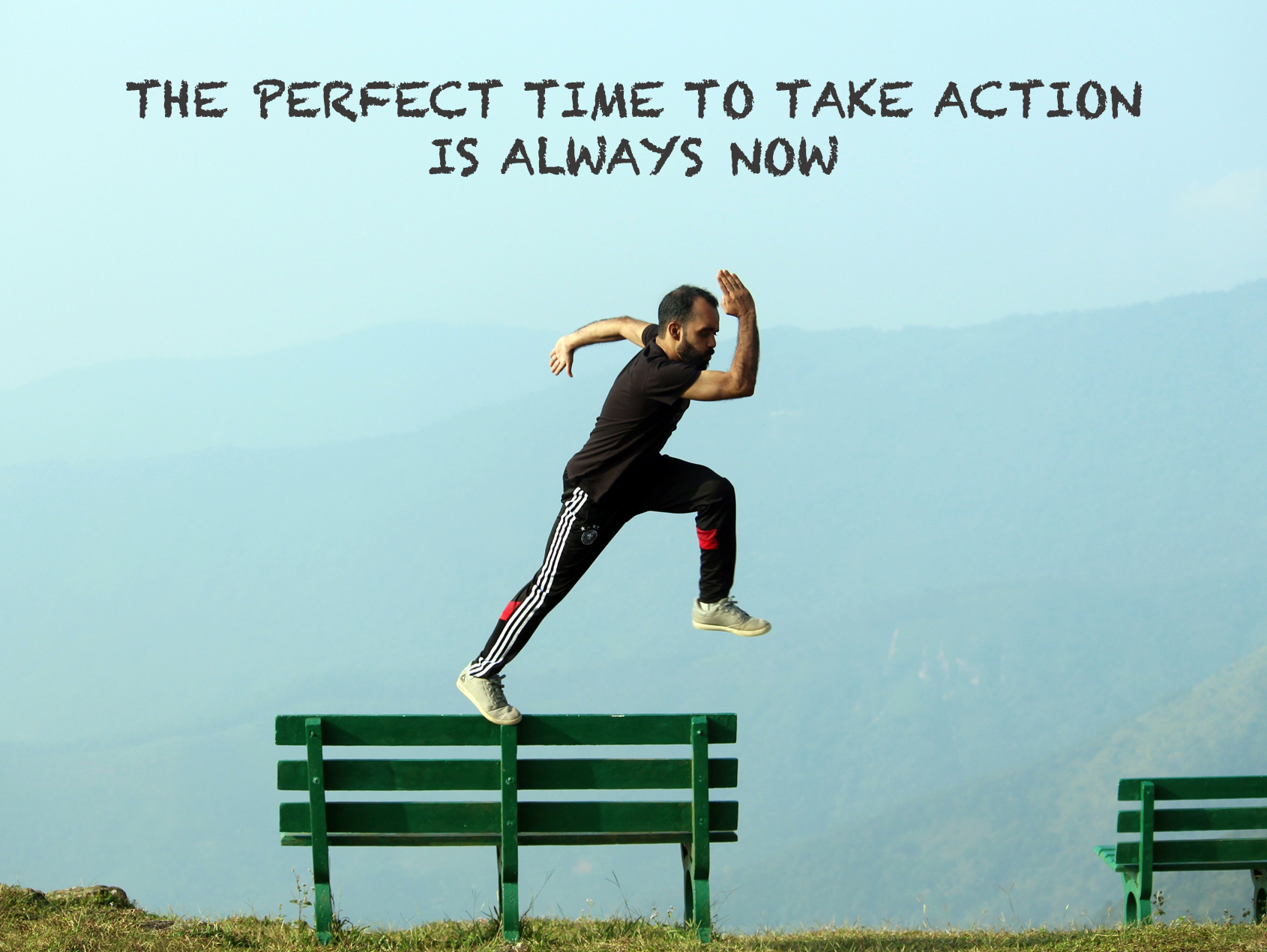 [Image] The perfect time to take action is always now.