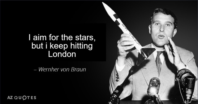 """I am for the stars, but I keep hitting London."" – Wernher von Braun (600×318)"