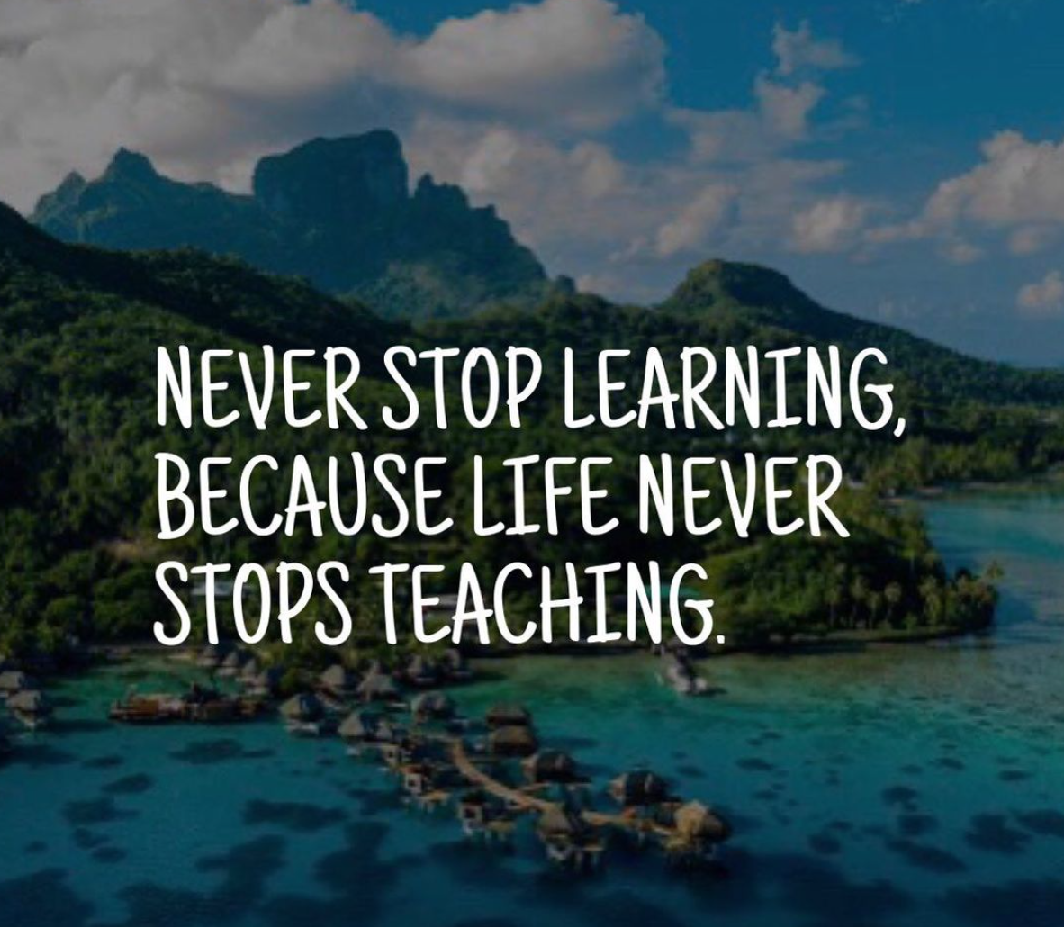 [Image] Never stop learning, because life never stops teaching