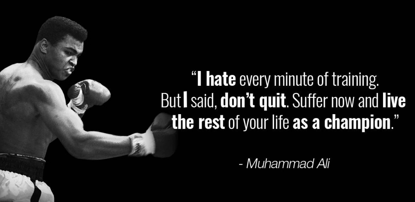 "[IMAGE] ""I hate every minute of training, but I said, 'Don't quit. Suffer now and live the rest of your life as a champion.'""~ Muhammad Ali"