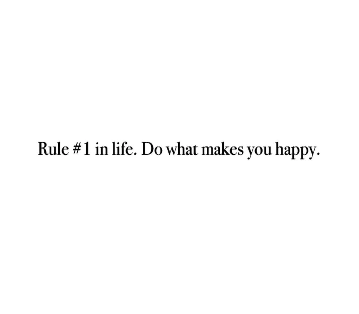 [Image] Rule #1 in life: Do what makes you happy.