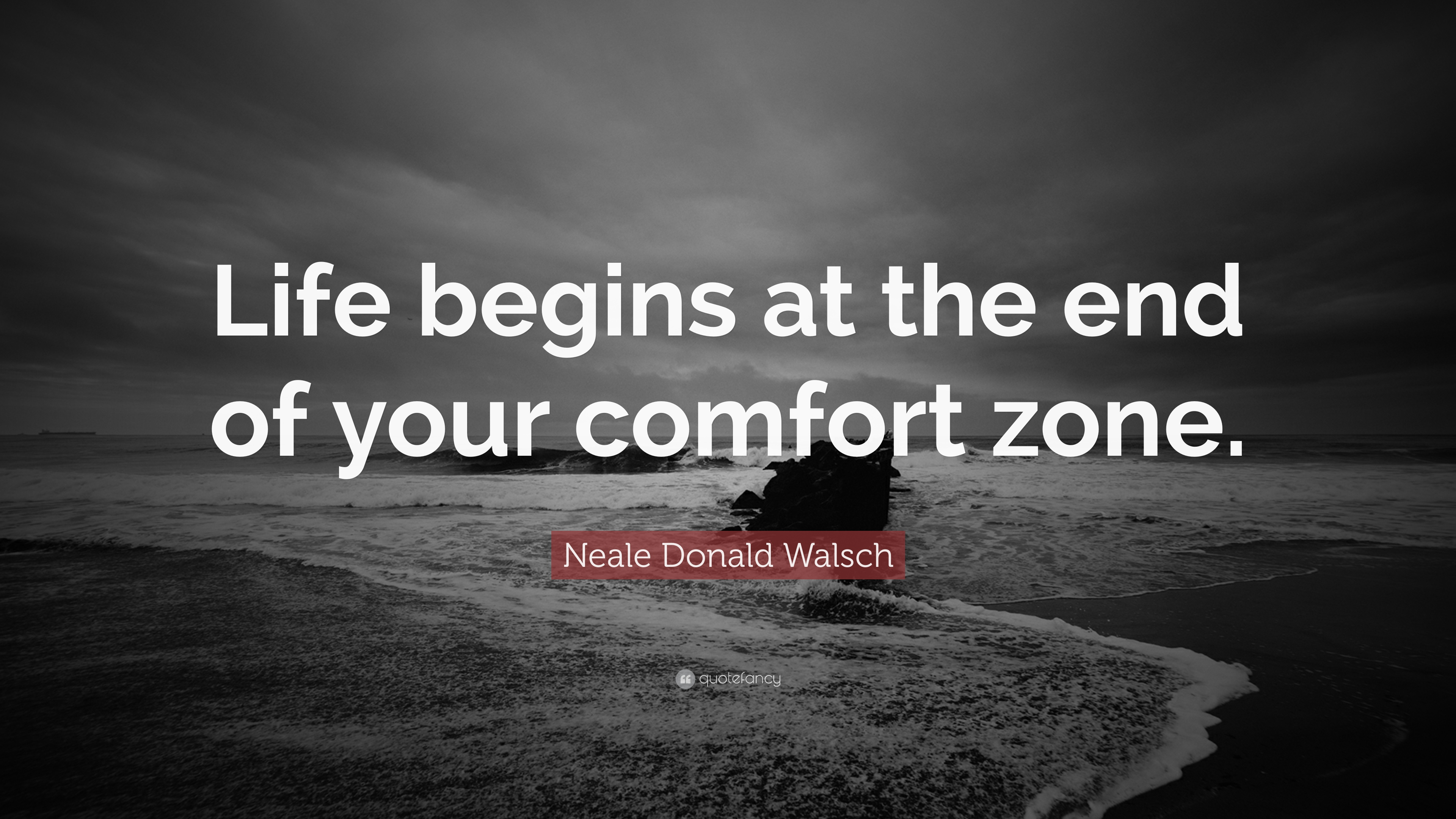 """ Life begins at the end of your comfort zone."" – Neale Donald Walsch [3840*2160]"