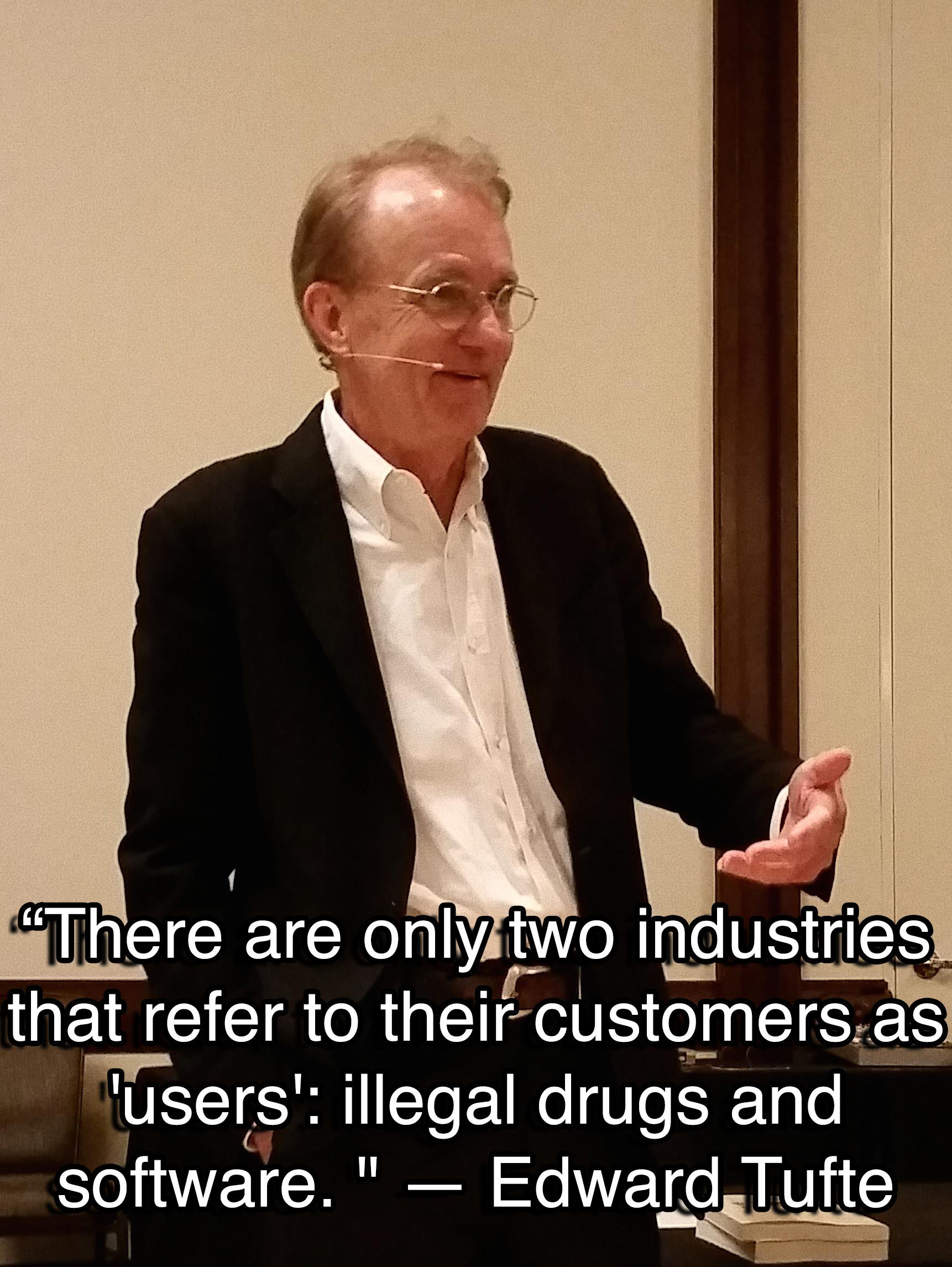 """There are only two industries that refer to their customers as 'users': illegal drugs and software. "" — Edward Tufte [1722 × 2291]"