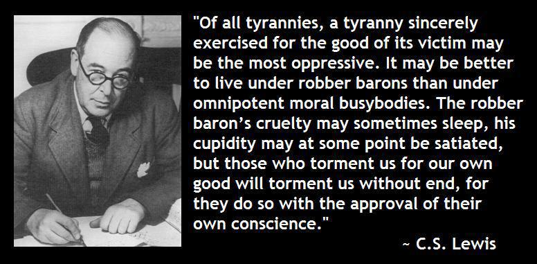 """Of all tyrannies, a tyranny sincerely exercised for the good of its victim may be the most oppressive."" ~ C. S. Lewis [776×381]"