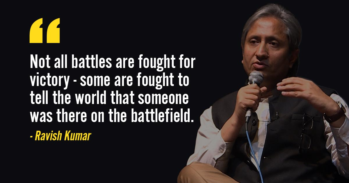 Not all battles are fought for victory. Ravish Kumar [1200×630]