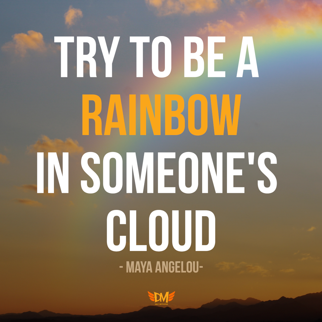Try to be a rainbow in someone's cloud. – Maya Angelou [1080 x 1080]