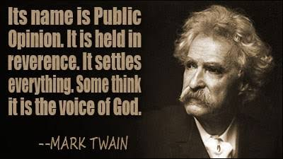 """Its name is public opinion. It is held in reverence. It settles everything. Some think it is the voice of God.""~Mark Twain[400×225]"