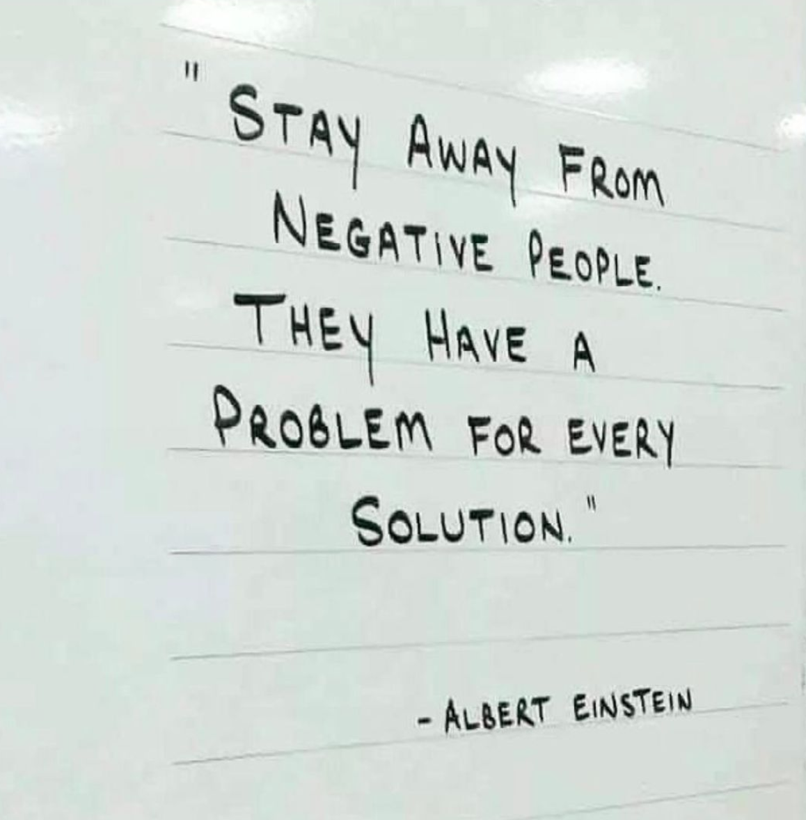 [Image] Stay away from negative people. They have a problem for every solution.