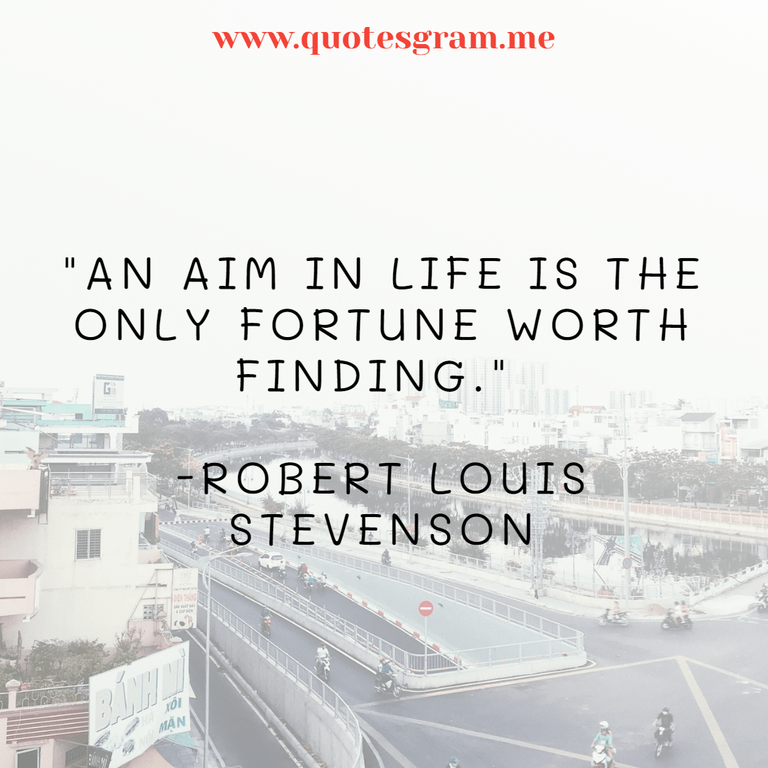 """An aim in life is the only fortune worth finding."" -Robert Louis Stevenson[1080×1080]"