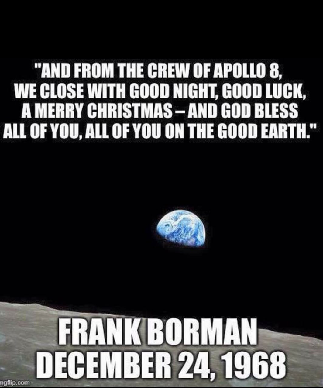 """And from the crew of Apollo 8, we close with good night, good luck, a merry Christmas – and God bless all of you, all of you on the good Earth."" – Frank Borman [1063 × 1277]"