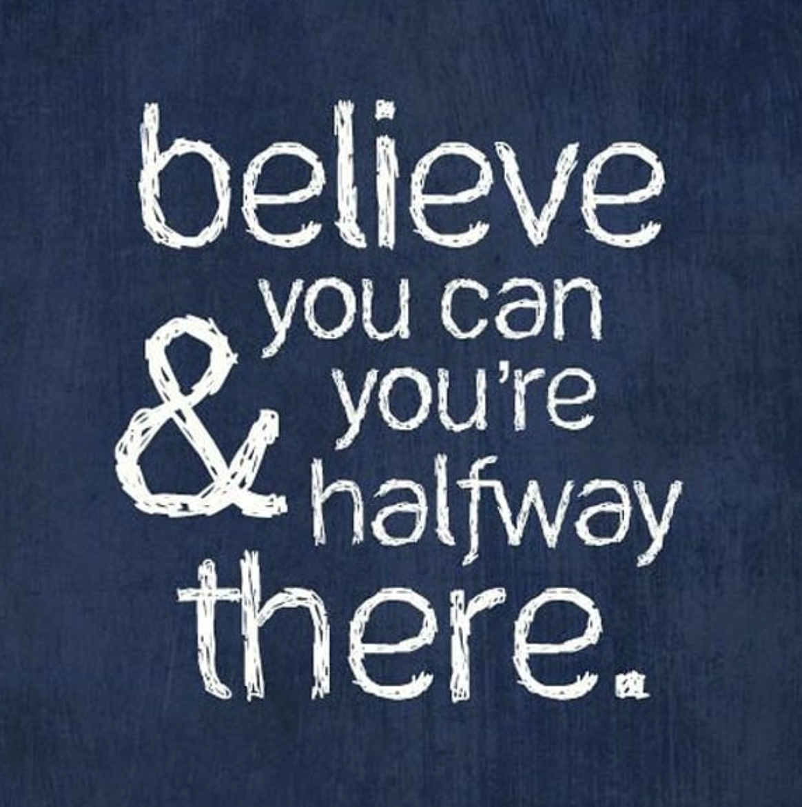 [Image] Believe you can, and you're halfway there.