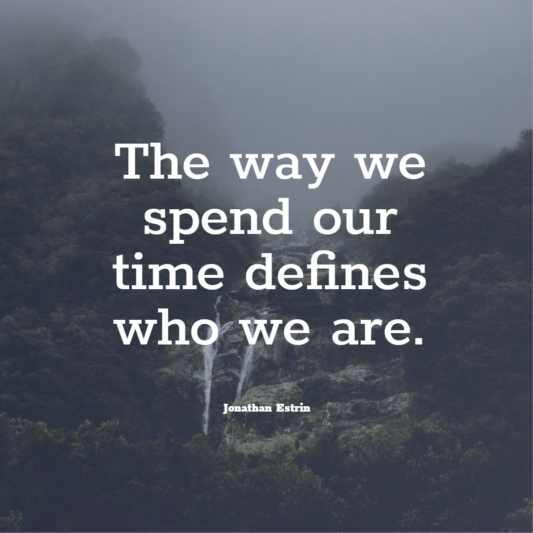 The way we spend our time defines who we are. -Jonathan Estrin [1080X1080]
