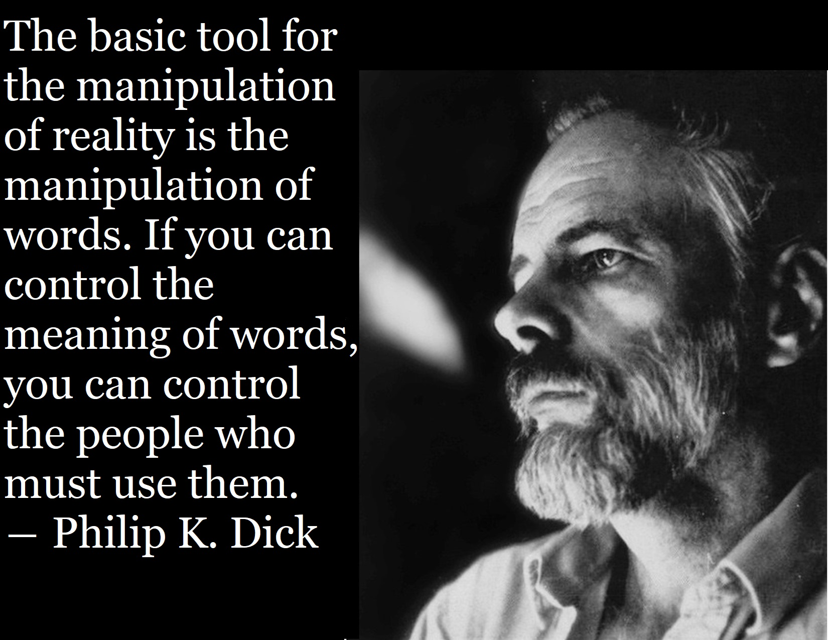 The basic tool for the manipulation of reality is the manipulation of words. If you can control the w meaning of words, you can control the people who must use them. — Philip K. Dick https://inspirational.ly