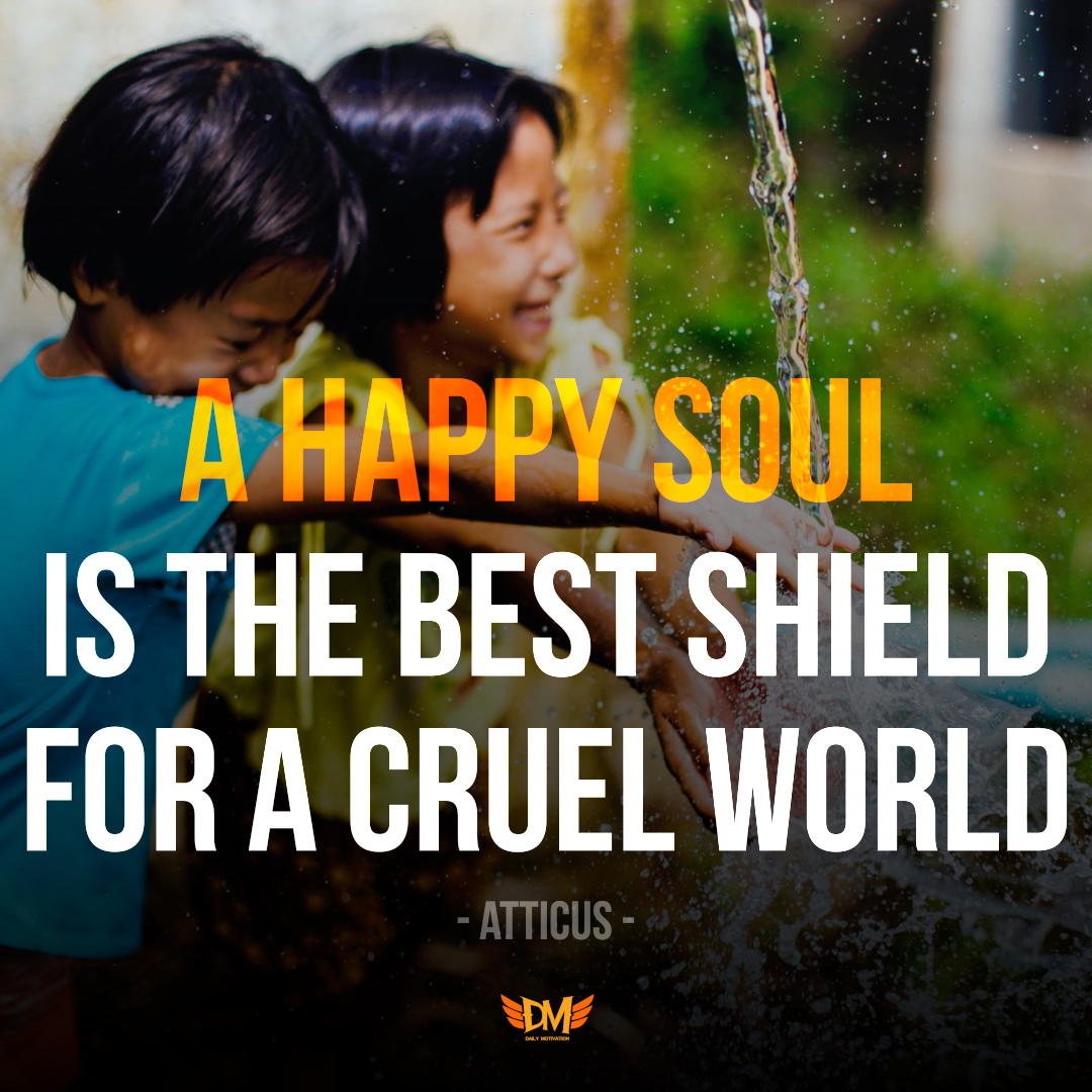"""A happy soul is the best shield for a cruel world"" – Atticus [1080 x 1080]"