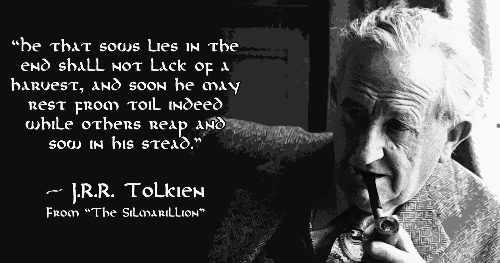 He who sows lies in the end will not lack a harvest, and soon he may rest from toil indeed while others reap and sow in his stead. -JRR Tolkien [1600×843]