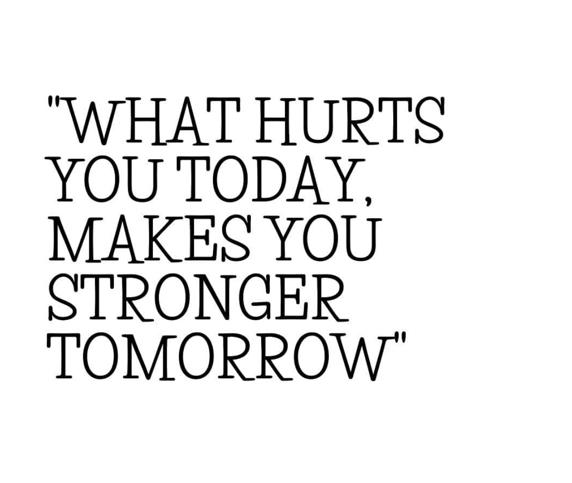[Image] What hurts you today, makes you stronger tomorrow