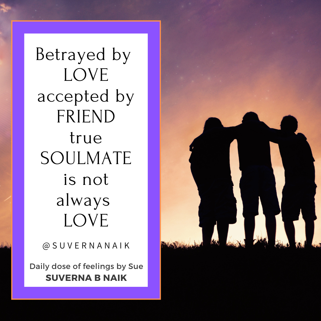 """Betrayed by Love, accepted by a friend, a true soulmate is not always love!"" – Suverna Naik – [1080×1080]"