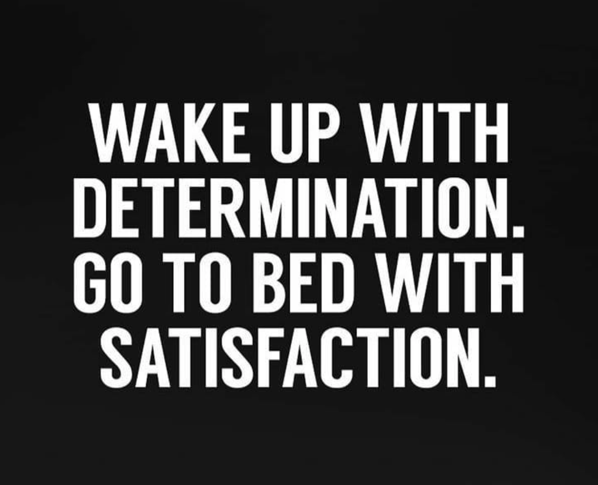 [Image] Wake up with determination. Go to bed with satisfaction