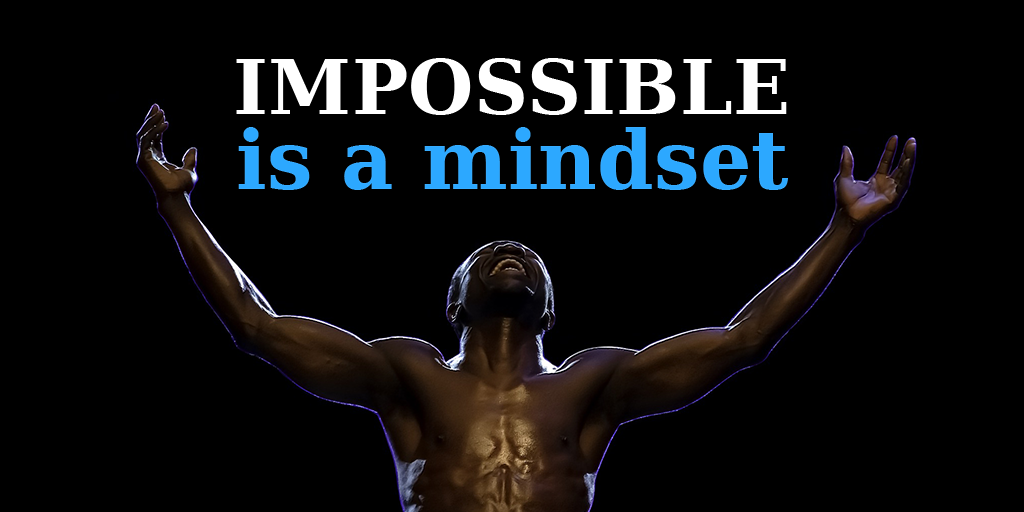 [image] Impossible is a mindset