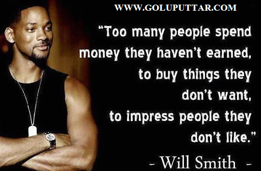 Too many people spend money they haven't earned, to buy things they don't want, to impress people they don't like. -Will Smith [610X400]