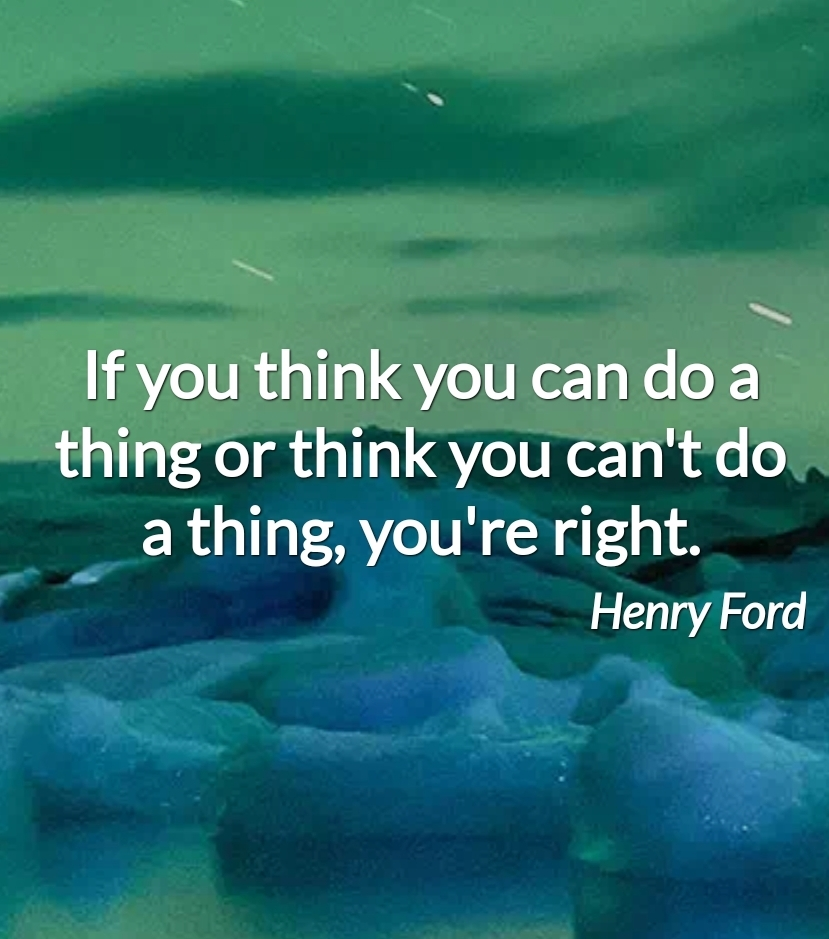 """If you think you can do a thing or think you can't do a thing, you're right"" – Henry Ford [829×939]"