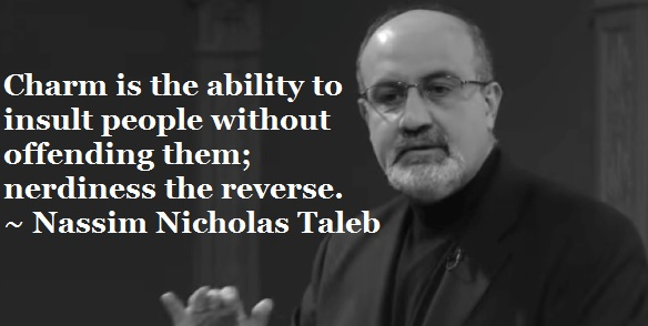 """Charm is the ability to insult people without offending them; nerdiness the reverse."" ~Nassim Nicholas Taleb [584×294]"