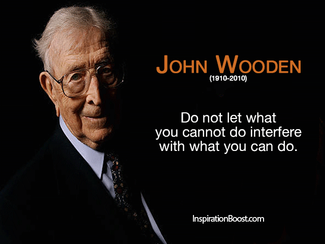 Do not let what you cannot do interfere with what you can do. -John Wooden [640X480]