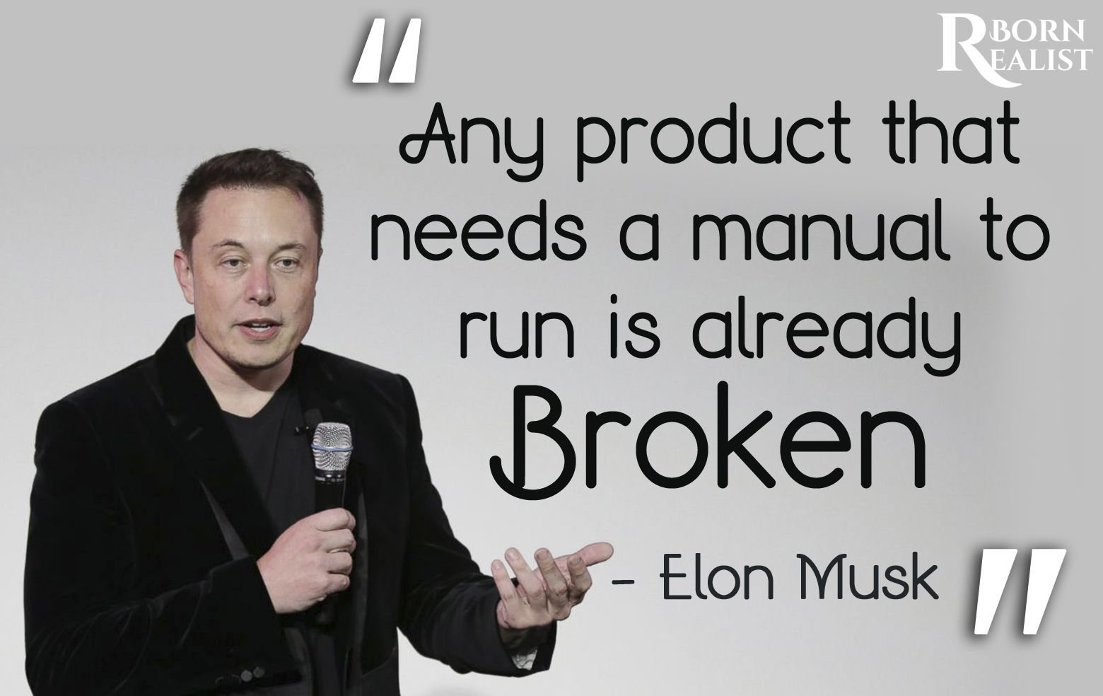 Any product that needs a manual to run is already broken. -Elon Musk [1560X984]