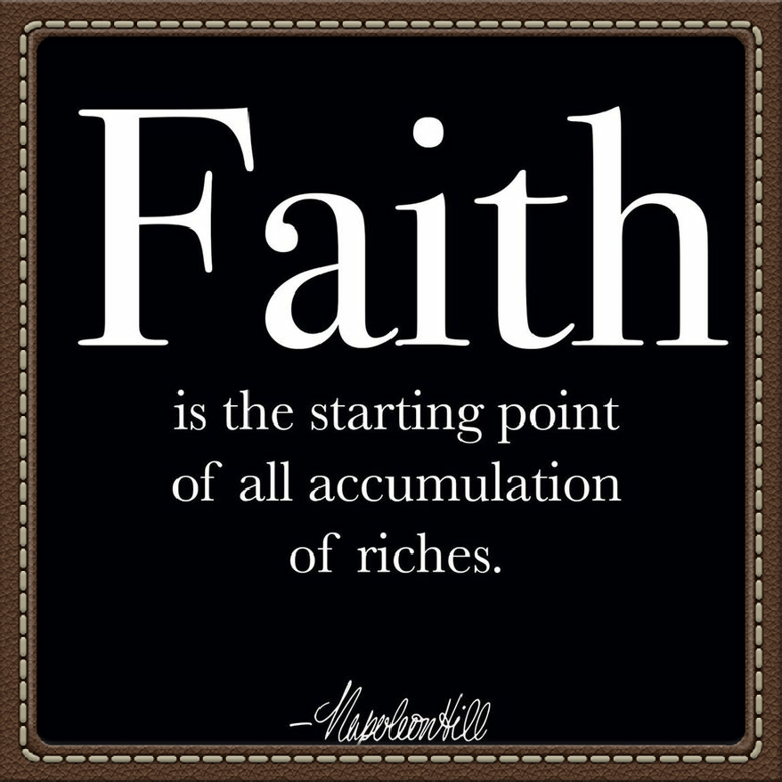 Faith is the starting point of all accumulation of riches. Napoleon Hill [878×878]