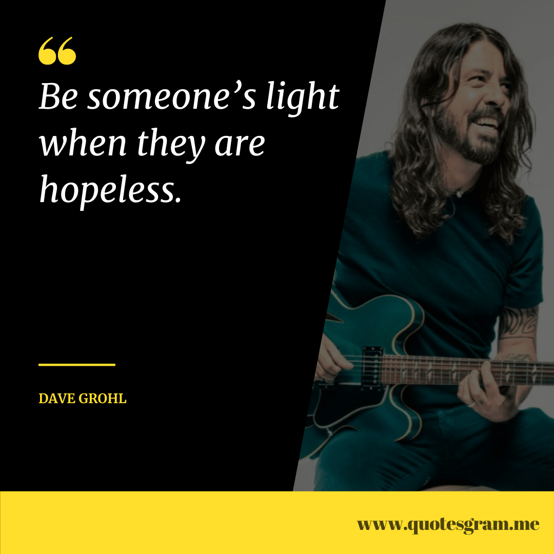 """Be someone's light when they are hopeless."" -Dave Grohl [1080×1080]"