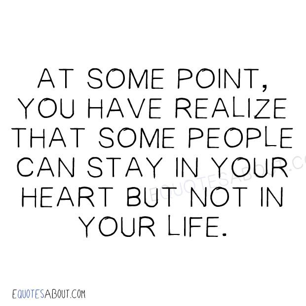 At some point you have to realize that some people can stay in your heart but not in your life [620×620]