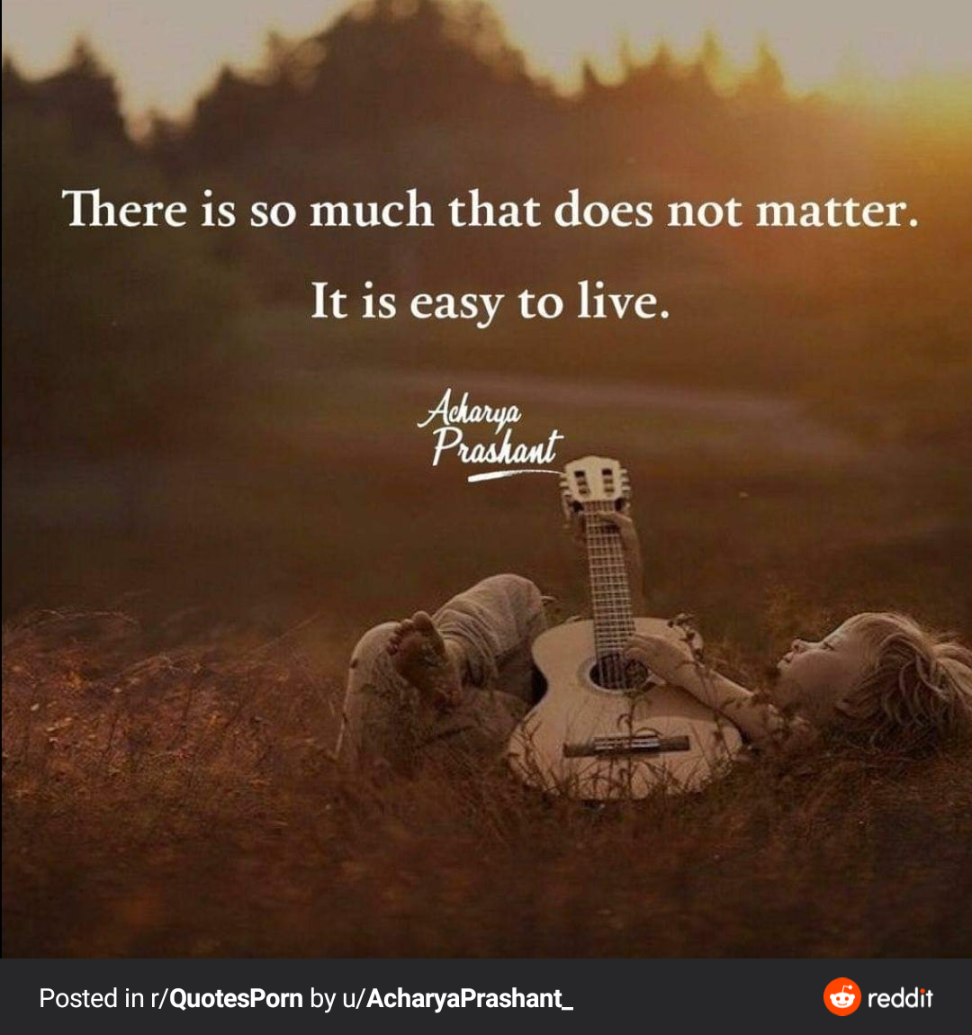 There is so much that does not matter. It is easy to live. ~ Acharya Prashant [1080*1150]