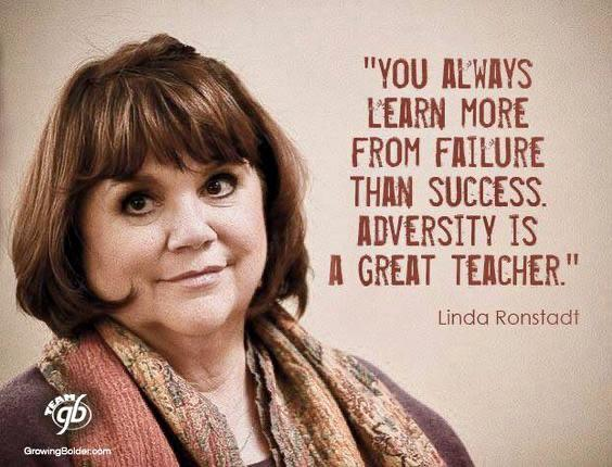 You always learn more from failure. ~Linda Ronstadt [564 X 430]
